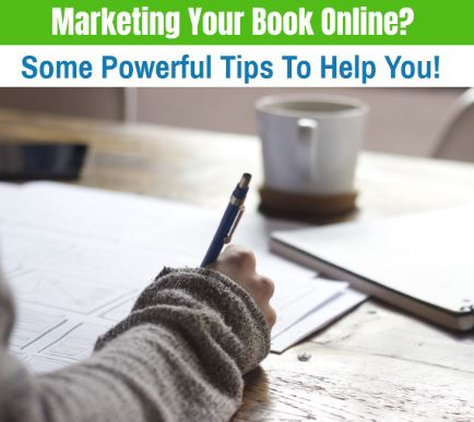 Marketing Your Book Online- Some Powerful Tips To Help You !